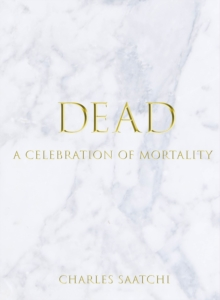Dead : A Celebration of Mortality, Hardback