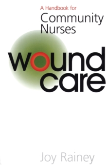 Wound Care : A Handbook for Community Nurses, Paperback