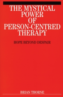 The Mystical Power of Person Centred Therapy : Hope Beyond Despair, Paperback