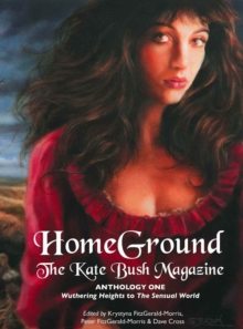 Homeground : The Kate Bush Magazine: Anthology One: 'Wuthering Heights' to 'The Sensual World', Paperback / softback