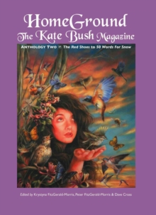 Homeground : The Kate Bush Magazine: Anthology Two: 'The Red Shoes' to '50 Words for Snow', Paperback / softback
