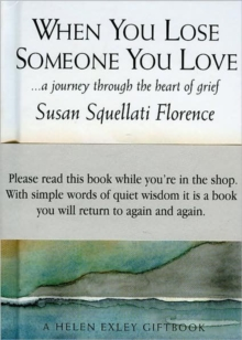 When You Lose Someone You Love : A Journey Through the Heart of Grief, Hardback