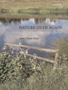 Nature Over Again : The Garden Art of Ian Hamilton Finlay, Hardback