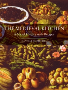 The Medieval Kitchen : A Social History with Recipes, Hardback
