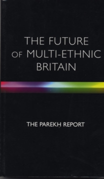 The Future of Multi-Ethnic Britain : Report of the Commission on the Future of Multi-Ethnic Britain, Paperback Book