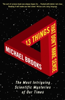 13 Things That Don't Make Sense : The Most Intriguing Scientific Mysteries of Our Time, Paperback Book