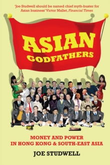 Asian Godfathers : Money and Power in Hong Kong and South-East Asia, Paperback