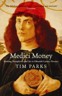 Medici Money : Banking, Metaphysics and Art in Fifteenth-Century Florence, Paperback Book