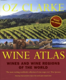 Oz Clarke Wine Atlas : Wines and Wine Regions of the World, Hardback