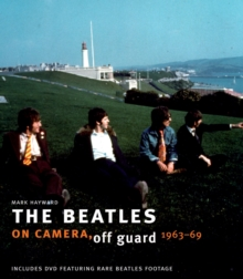 The Beatles : On Camera, Off Guard, 1963-69, Hardback