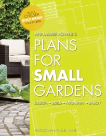 Plans for Small Gardens : Design, Build, Maintain, Enjoy, Paperback Book
