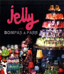 Jelly with Bompas and Parr : A Glorious History with Spectacular Recipes, Hardback Book