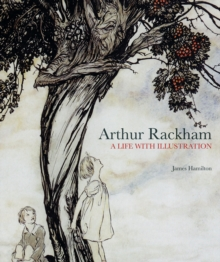 Arthur Rackham : A Life with Illustration, Hardback