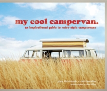 My Cool Campervan : An Inspirational Guide to Retro-style Campervans, Hardback
