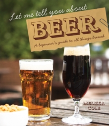 Let Me Tell You About Beer : A Beginner's Guide to All Things Brewed, Hardback