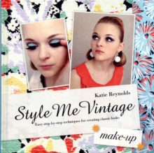 Style Me Vintage: Make Up : Easy Step-by-step Techniques for Creating Classic Looks, Hardback Book