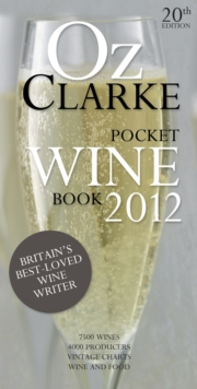 Oz Clarke Pocket Wine Book 2012 : 7500 Wines, 4000 Producers, Vintage Charts, Wine and Food, Hardback