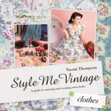 Style Me Vintage: Clothes : A Guide to Sourcing and Creating Retro Looks, Hardback Book