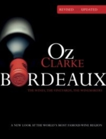 Oz Clarke Bordeaux : A New Look at the World's Most Famous Wine Region, Hardback Book