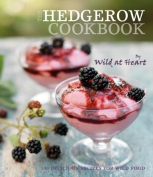 The Hedgerow Cookbook : 100 Delicious Recipes for Wild Food, Hardback