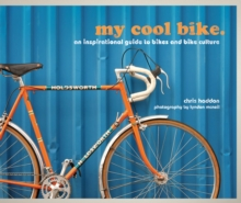 My Cool Bike : An Inspirational Guide to Bikes and Bike Culture, Hardback