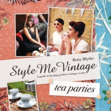 Style Me Vintage - Tea Parties : Recipes and Tips for Styling the Perfect Event, Hardback