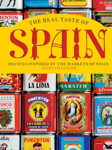 The Real Taste of Spain : Recipes Inspired by the Markets of Spain, Hardback