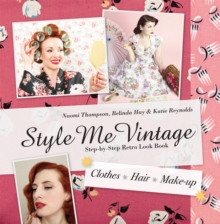 Style Me Vintage: Look Book : Step-by-Step Retro Look Book, Hardback
