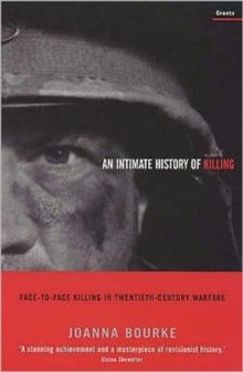 An Intimate History of Killing : Face-to-face Killing in Twentieth-century Warfare, Paperback