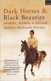 Dark Horses and Black Beauties : Animals, Women, a Passion, Paperback