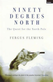 Ninety Degrees North : The Quest for the North Pole, Paperback