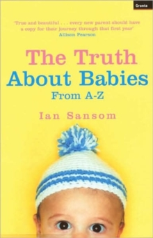 The Truth About Babies : From A-Z, Paperback