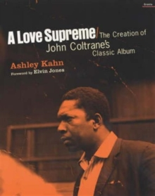 A Love Supreme : The Creation of John Coltrane's Classic Album, Paperback