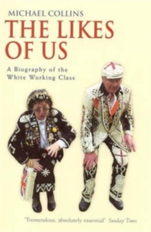 The Likes of Us : A Biography of the White Working Class, Paperback