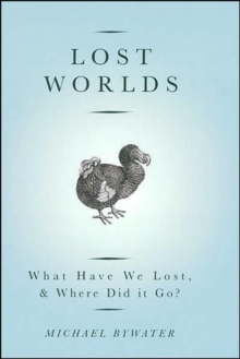 Lost Worlds : What Have We Lost and Where Did it Go?, Paperback Book