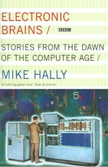Electronic Brains : Stories from the Dawn of the Computer Age, Paperback