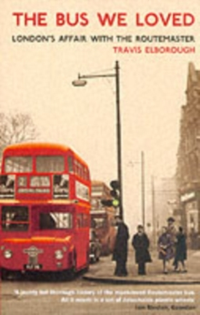 The Bus We Loved : London's Affair with the Routemaster, Paperback
