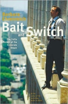 Bait and Switch : The Futile Pursuit of the Corporate Dream, Hardback Book