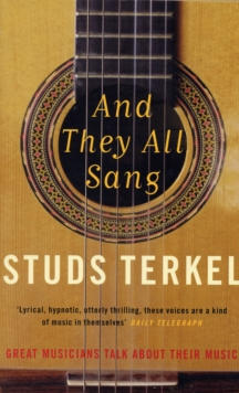 And They All Sang : The Great Musicians of the 20th Century Talk About Their Music, Paperback Book