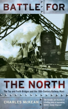 Battle for the North : The Tay and Forth Bridges and the 19th Century Railway Wars, Paperback Book