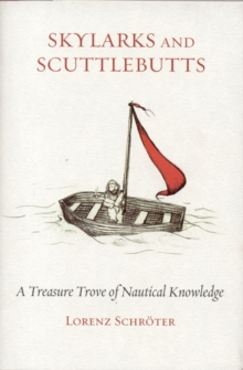Skylarks and Scuttlebutts : A Treasure Trove of Nautical Knowledge, Hardback Book