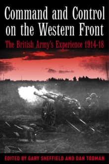 Command and Control on the Western Front : The British Army's Experience, 1914-19, Hardback