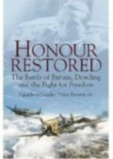 Honour Restored : Dowding the Battle of Britain and the Fight for Freedom, Paperback Book
