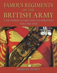 Famous Regiments of the British Army : A Pictorial Guide and Celebration, Hardback Book