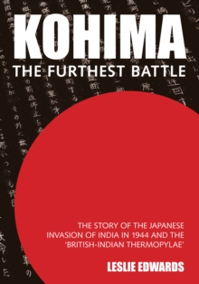 Kohima : The Furthest Battle, Hardback