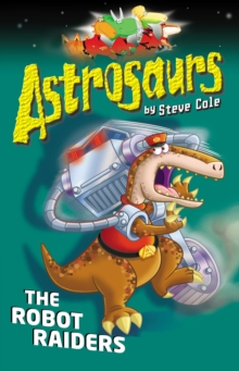 Astrosaurs 16: The Robot Raiders, Paperback