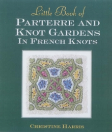 Little Book of Parterre and Knot Gardens in French Knots, Hardback Book