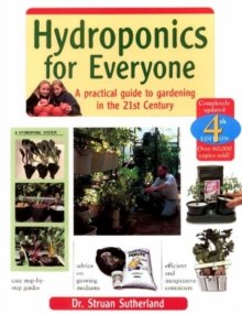 Hydroponics for Everyone : A Practical Guide to Gardening in the 21st Century, Paperback