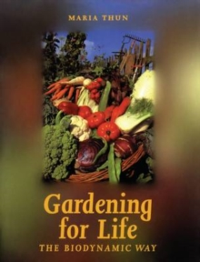 Gardening for Life : The Biodynamic Way, Paperback Book