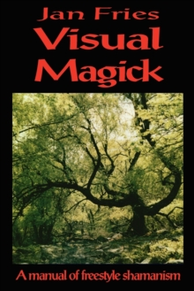 Visual Magick : A Manual of Freestyle Shamanism, Paperback